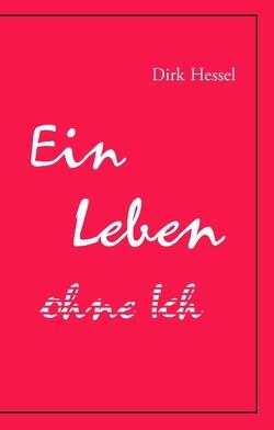 Ein Leben ohne Ich von Hessel,  Dirk