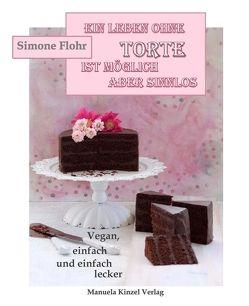 Ein Leben ohne Torte ist möglich, aber sinnlos von Flohr,  Simone