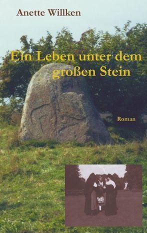 Ein Leben unter dem großen Stein von Willken,  Anette