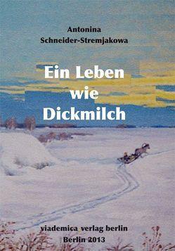 Ein Leben wie Dickmilch von Heinz,  Viktor, Schneider-Stremjakowa,  Antonina