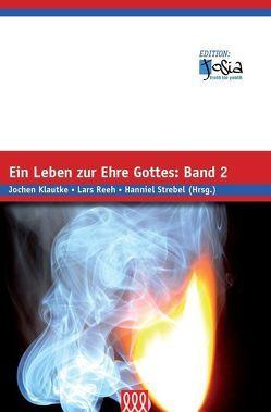 Ein Leben zur Ehre Gottes – Band 2 von Klautke,  Jochen