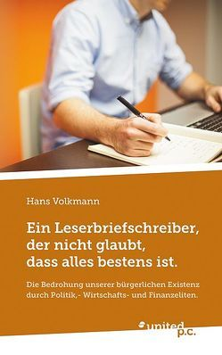 Ein Leserbriefschreiber, der nicht glaubt, dass alles bestens ist. von Volkmann,  Hans