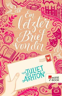 Ein letzter Brief von dir von Ashton,  Juliet, Jellinghaus,  Silke, Naumann,  Katharina