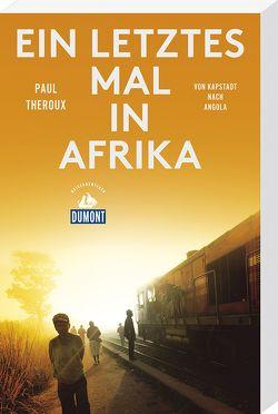Ein letztes Mal in Afrika (DuMont Reiseabenteuer) von Theroux,  Paul
