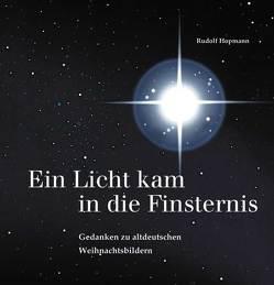 Ein Licht kam in die Finsternis – Gedanken zu altdeutschen Weihnachtsbildern von Hopmann,  Rudolf