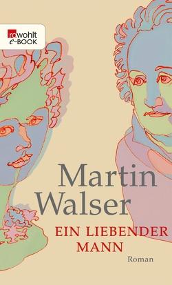 Ein liebender Mann von Walser,  Martin