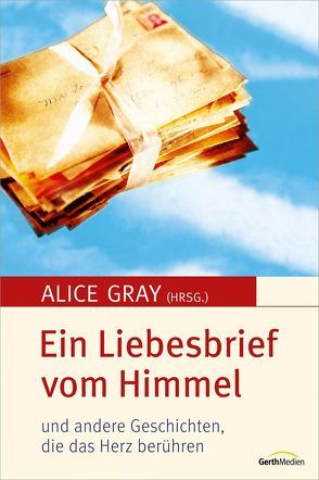 Ein Liebesbrief vom Himmel von Gray,  Alice
