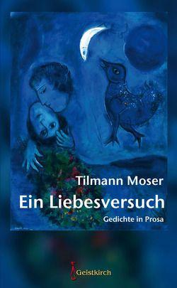 Ein Liebesversuch von Moser,  Tilmann