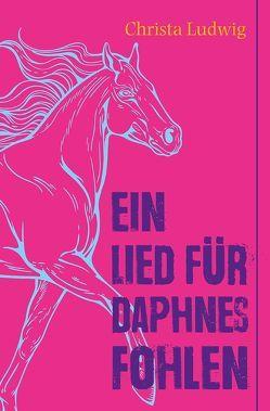 Ein Lied für Daphnes Fohlen von Ludwig,  Christa