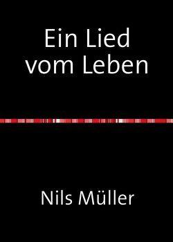 Ein Lied vom Leben von Müller,  Nils