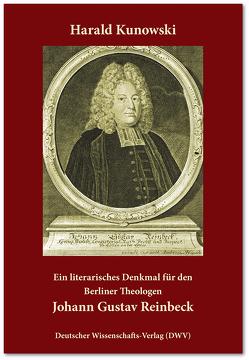 Ein literarisches Denkmal für den Berliner Theologen Johann Gustav Reinbeck von Kunowski,  Harald