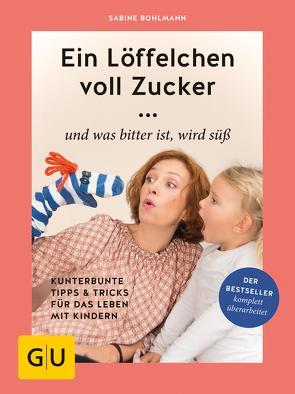 Ein Löffelchen voll Zucker … und was bitter ist, wird süß von Bohlmann,  Sabine