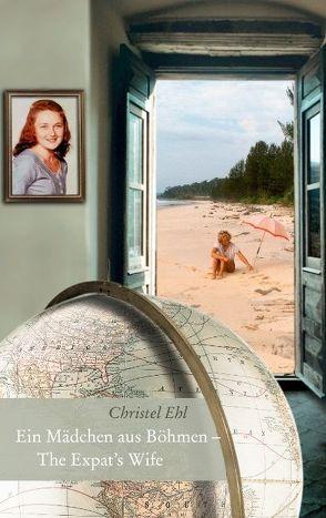Ein Mädchen aus Böhmen – The Expat's Wife von Ehl,  Christel