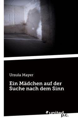 Ein Mädchen auf der Suche nach dem Sinn von Mayer,  Ursula