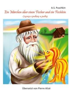 Ein Märchen über einen Fischer und ein Fischlein von Alizé,  Pierre, Puschkin,  A. S.