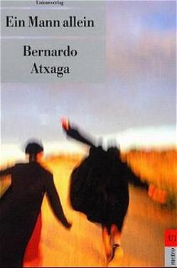 Ein Mann allein von Atxaga,  Bernardo, Waeckerlin-Induni,  Giovanna