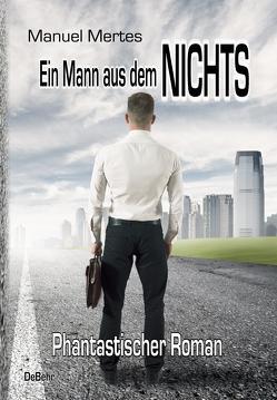 Ein Mann aus dem Nichts – Phantastischer Roman von Mertes,  Manuel