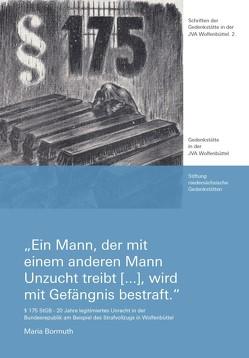 """""""Ein Mann, der mit einem anderen Mann Unzucht treibt […], wird mit Gefängnis bestraft."""" von Bormuth,  Maria, Stiftung niedersächsische Gedenkstätten"""