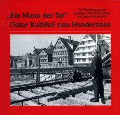 """""""Ein Mann der Tat"""" – Oskar Kalbfell zum Hundertsten von Gemeinhardt,  Heinz A, Timm,  Elisabeth"""