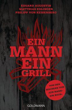 Ein Mann – ein Grill von Augustin,  Eduard, Edlinger,  Matthias, Keisenberg,  Philipp von