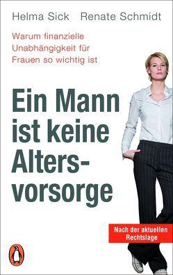 Ein Mann ist keine Altersvorsorge – Warum finanzielle Unabhängigkeit für Frauen so wichtig ist von Schmidt,  Renate, Sick,  Helma