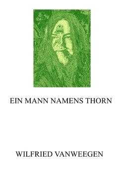 EIN MANN NAMENS THORN von Vanweegen,  Wilfried