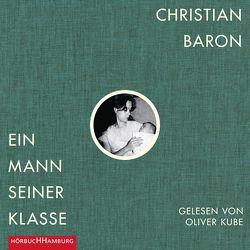 Ein Mann seiner Klasse von Baron,  Christian, Kube,  Oliver