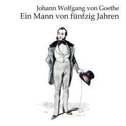Ein Mann von 50 Jahren von Gabor,  Karlheinz, Goethe,  Johann Wolfgang von