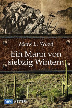 Ein Mann von siebzig Wintern von Wood,  Mark L.
