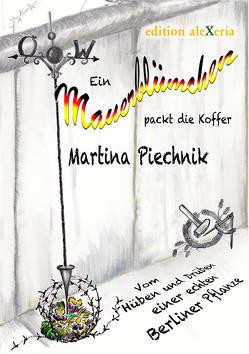 Ein Mauerblümchen packt die Koffer von Piechnik,  Martina
