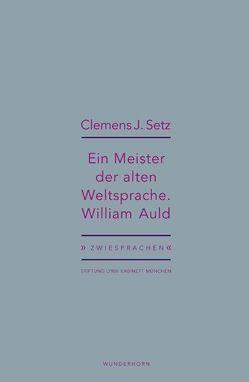 Ein Meister der alten Weltsprache. William Auld von Haeusgen,  Ursula, Pils,  Holger, Setz,  Clemens J.