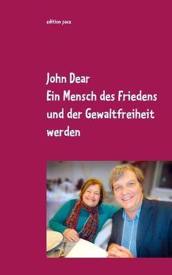 Ein Mensch des Friedens und der Gewaltfreiheit werden von Dear,  John
