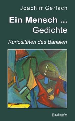 Ein Mensch … – Gedichte von Gerlach,  Joachim