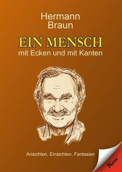 Ein Mensch mit Ecken und mit Kanten von Braun,  Hermann