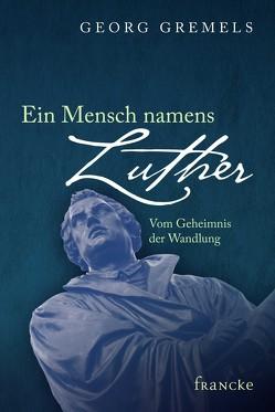 Ein Mensch namens Luther von Gremels,  Georg