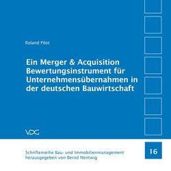 Ein Merger & Acquisition Bewertungsinstrument für Unternehmensübernahmen in der deutschen Bauwirtschaft von Nentwig,  Bernd,  Nentwig, , Pilot,  Roland