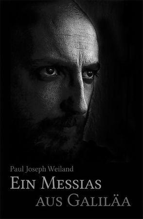 Ein Messias aus Galiläa von Weiland,  Paul Joseph