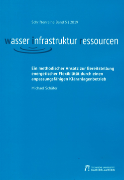 Ein methodischer Ansatz zur Bereitstellung energetischer Flexibilität durch einen anpassungsfähigen Kläranlagenbetrieb von Schaefer,  Michael