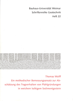 Ein methodischer Bemessungsansatz zur Abschätzung des Tragverhalten von Pfahlgründungen in weichem kalkigem Sedimentgestein von Wolff,  Thomas