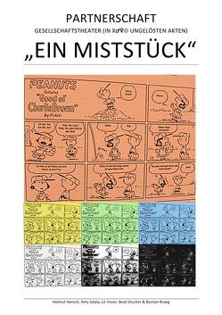 """""""EIN MISTSTÜCK"""" – PARTNERSCHAFT – GESELLSCHAFTSTHEATER (IN X♂♀Ä UNGELÖSTEN AKTEN) von BRAEG,  BASTIAN, Gdala,  Amy, Hansch,  Helmut, Shucker,  Beat, Visser,  Lit"""