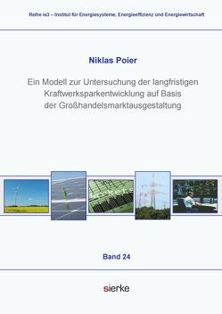 Ein Modell zur Untersuchung der langfristigen Kraftwerksparkentwicklung auf Basis der Großhandelsmarktausgestaltung von Poier,  Niklas