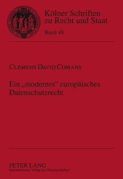 Ein «modernes» europäisches Datenschutzrecht von Comans,  Clemens