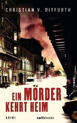 Ein Mörder kehrt heim von Ditfurth,  Christian v.