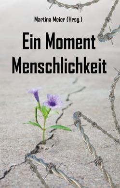 Ein Moment Menschlichkeit von Meier,  Martina