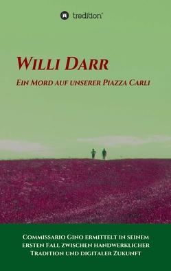 Ein Mord auf unserer Piazza Carli von Darr,  Willi