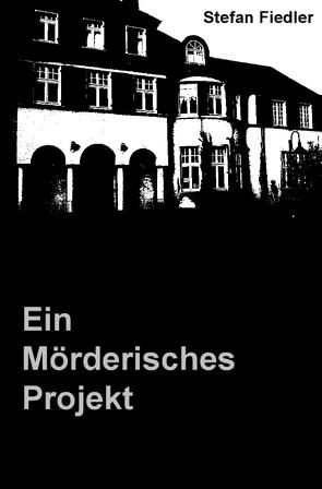 Ein Mörderisches Projekt von Fiedler,  Stefan