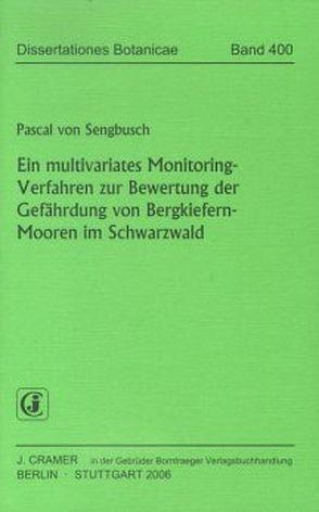 Ein multivariates Monitoring-Verfahren zur Bewertung der Gefährdung von Bergkiefern-Mooren im Schwarzwald von Sengbusch,  Pascal von