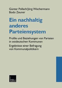 Ein nachhaltig anderes Parteiensystem von Pollach,  Günter, Wischermann,  Jörg, Zeuner,  Bodo