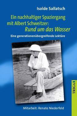 Ein nachhaltiger Spaziergang mit Albert Schweitzer: Rund um das Wasser von Niederfeld,  Renate, Sallatsch,  Isolde