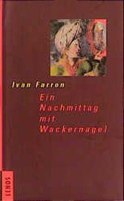 Ein Nachmittag mit Wackernagel von Farron,  Yvan, Schwander,  Marcel